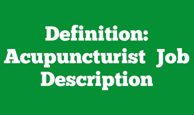 Definition: Acupuncturist  Job Description