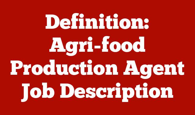 Definition: Agri-food Production Agent  Job Description
