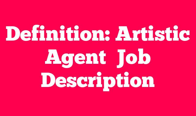 Definition: Artistic Agent  Job Description