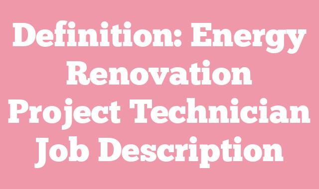 Definition: Energy Renovation Project Technician  Job Description