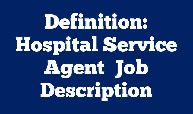 Definition: Hospital Service Agent  Job Description