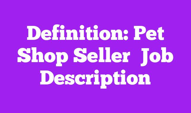 Definition: Pet Shop Seller  Job Description