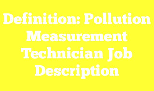 Definition: Pollution Measurement Technician Job Description