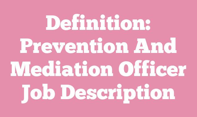 Definition: Prevention And Mediation Officer  Job Description