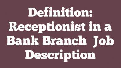 Definition: Receptionist in a Bank Branch  Job Description