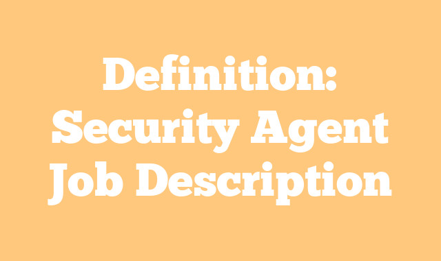 Definition: Security Agent  Job Description