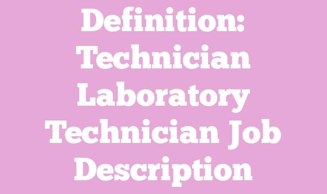 Definition: Technician Laboratory Technician  Job Description