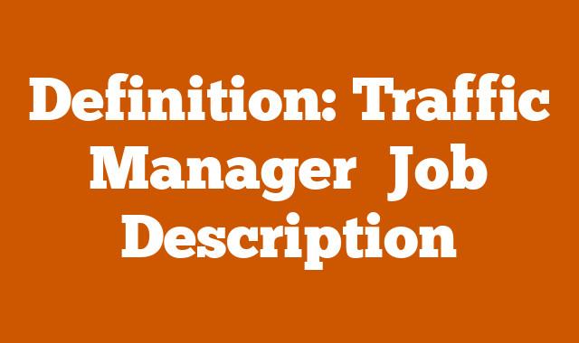 Definition: Traffic Manager  Job Description
