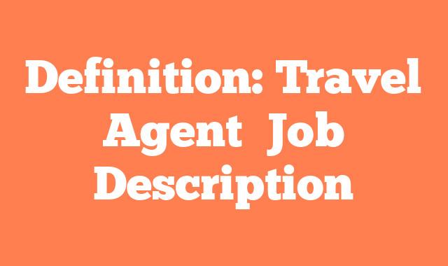Definition: Travel Agent  Job Description