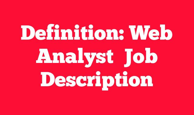 Definition: Web Analyst  Job Description