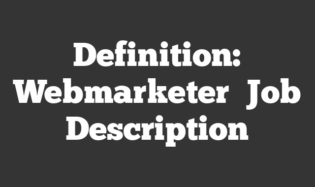 Definition: Webmarketer  Job Description