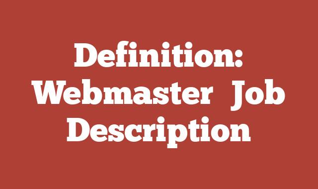 Definition: Webmaster  Job Description