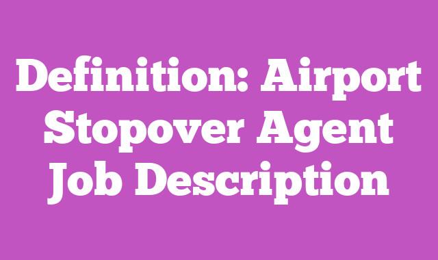 Definition: Airport Stopover Agent  Job Description