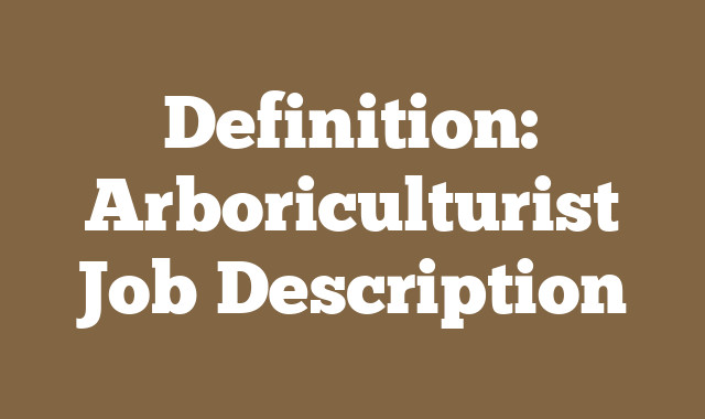 Definition: Arboriculturist  Job Description