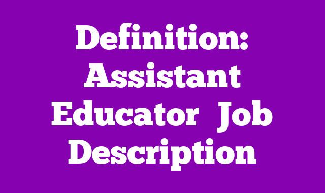 Definition: Assistant Educator  Job Description