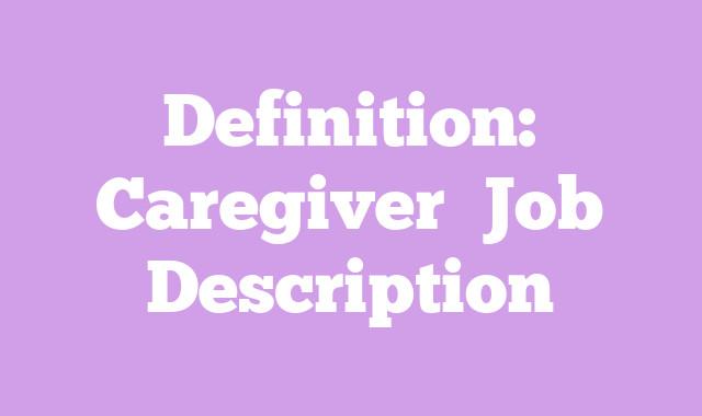 Definition: Caregiver  Job Description