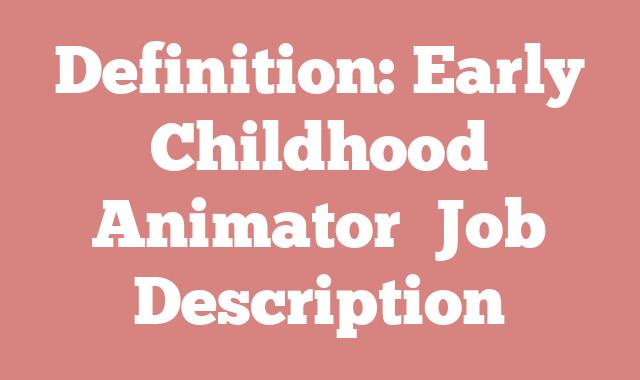Definition: Early Childhood Animator  Job Description