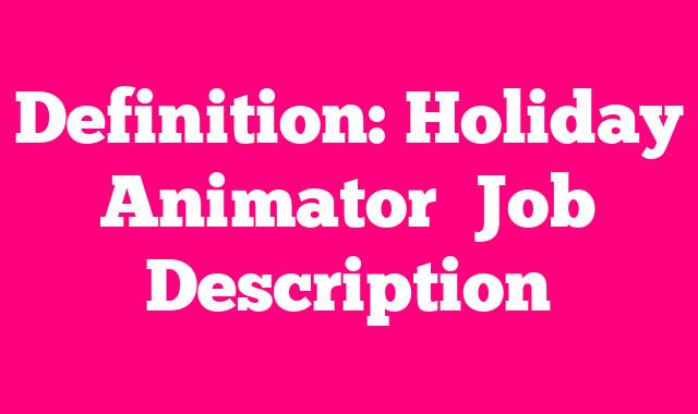 Definition: Holiday Animator  Job Description