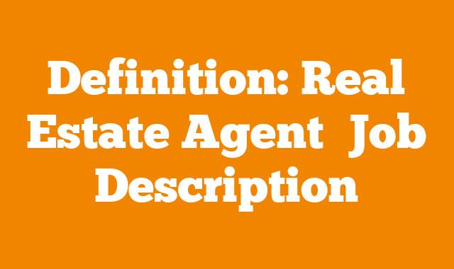 Definition: Real Estate Agent  Job Description